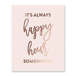 It's Always Happy Hour Somewhere Rose Gold Sign
